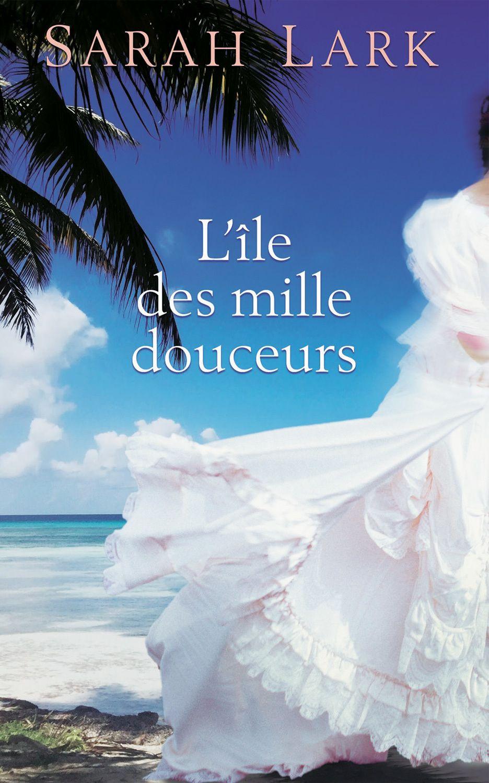 L Ile Des Mille Douceurs Sarah Lark 594 Pages Couverture Souple Reference 10114940 Livre Lecture Roman Romanc Bon Livre A Lire Romans A Lire Livre