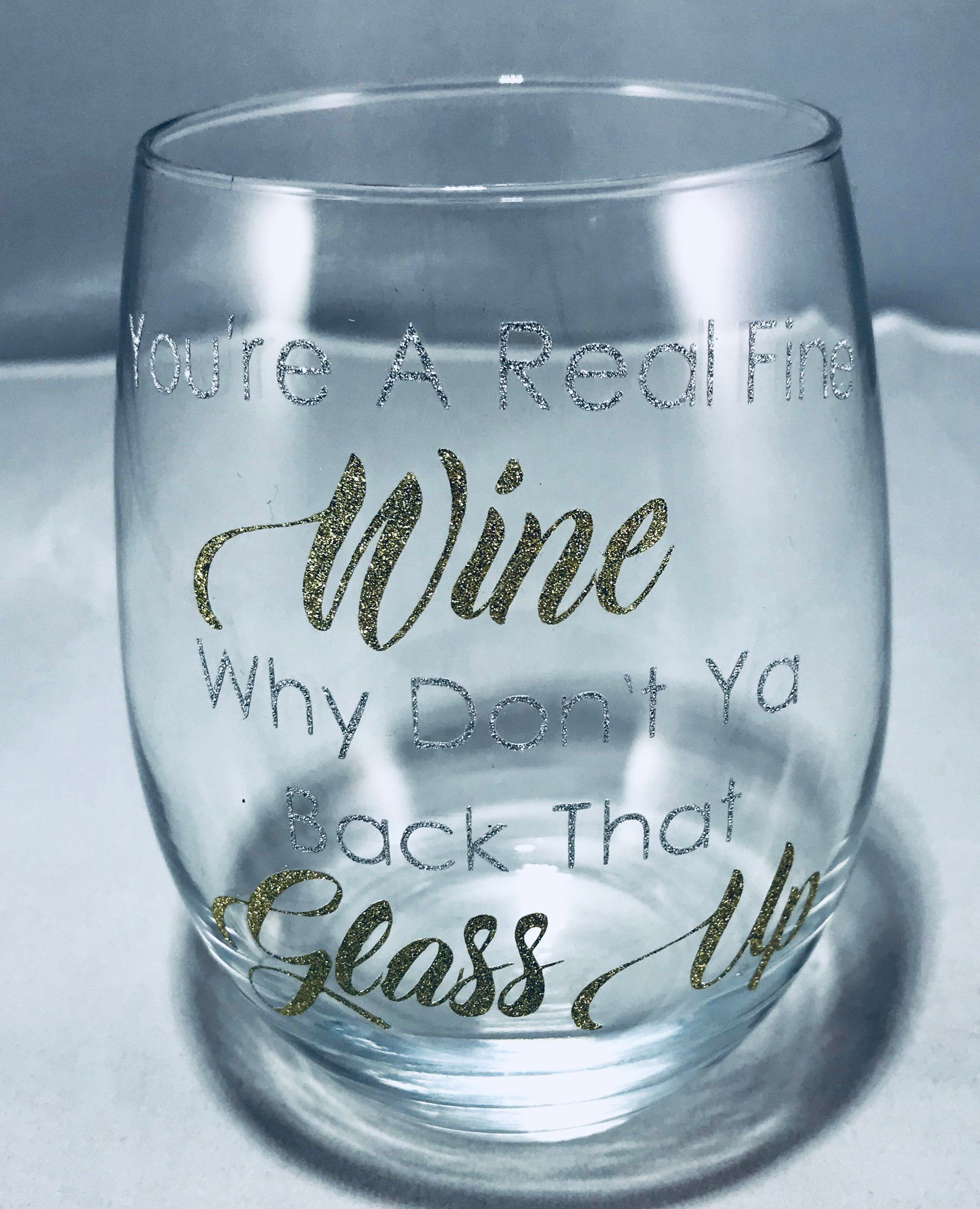 2b5c13baa50 You're a Real Fine Wine Why Don't Ya Back That Glass Up, tumbler glass. by  GoldenStitchesStore on Etsy
