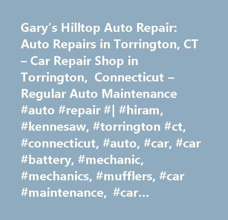 Garys Hilltop Auto Repair Auto Repairs In Torrington Ct Car