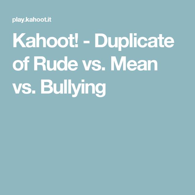 Kahoot! - Duplicate of Rude vs  Mean vs  Bullying | School