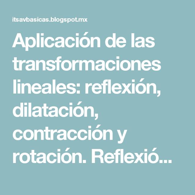 Aplicación de las transformaciones lineales: reflexión, dilatación ...