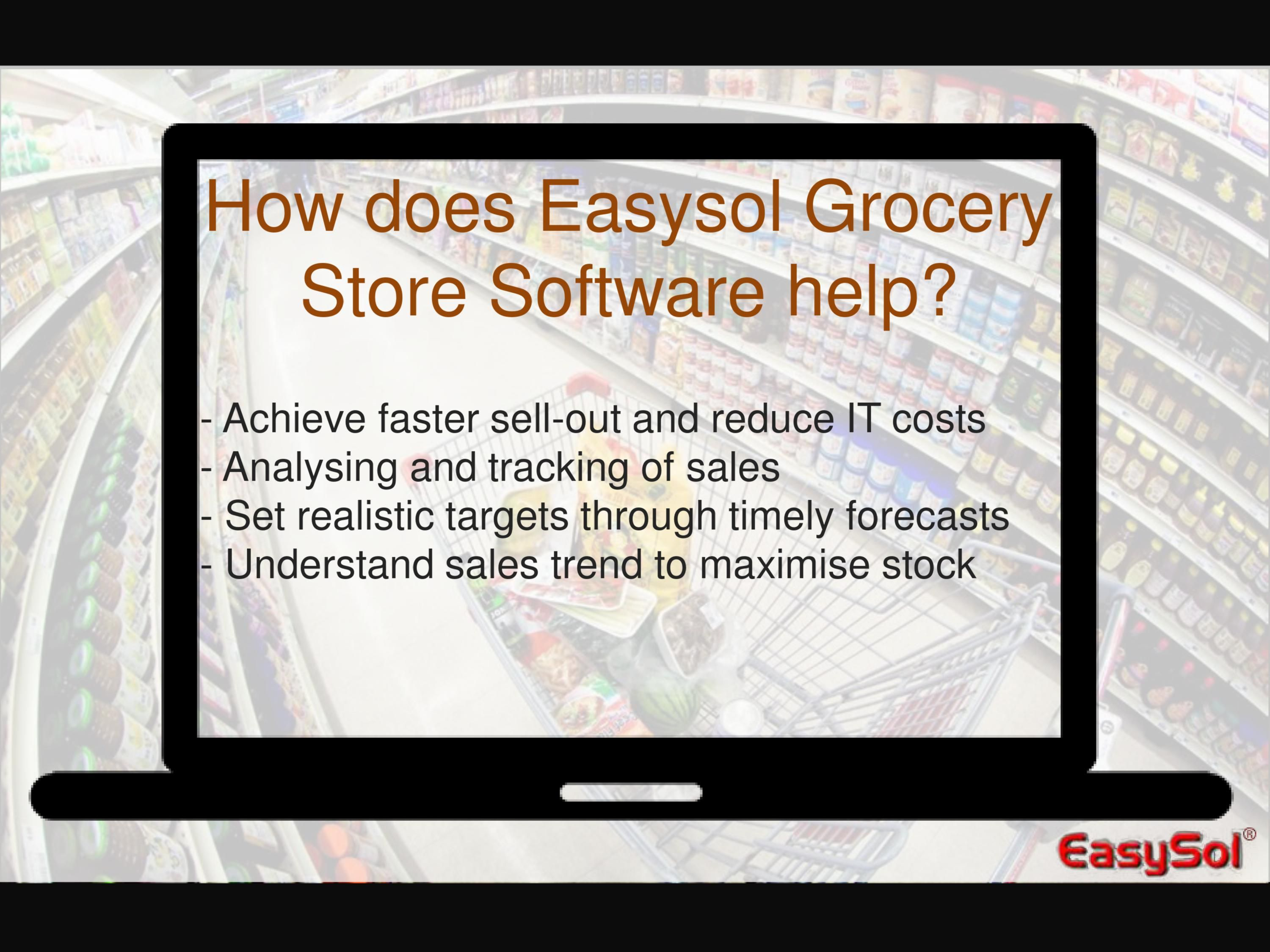 The Easysol Grocery Store Software helps to achieve faster sell-out and reduce IT costs. It helps to analyse and track sales. It sets realistic targets through timely forecasts and understand sales trend to maximise stock.