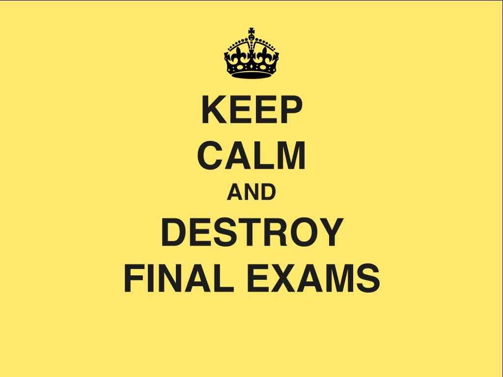 Keep, Calm and destroy Final Exams | Say something ...