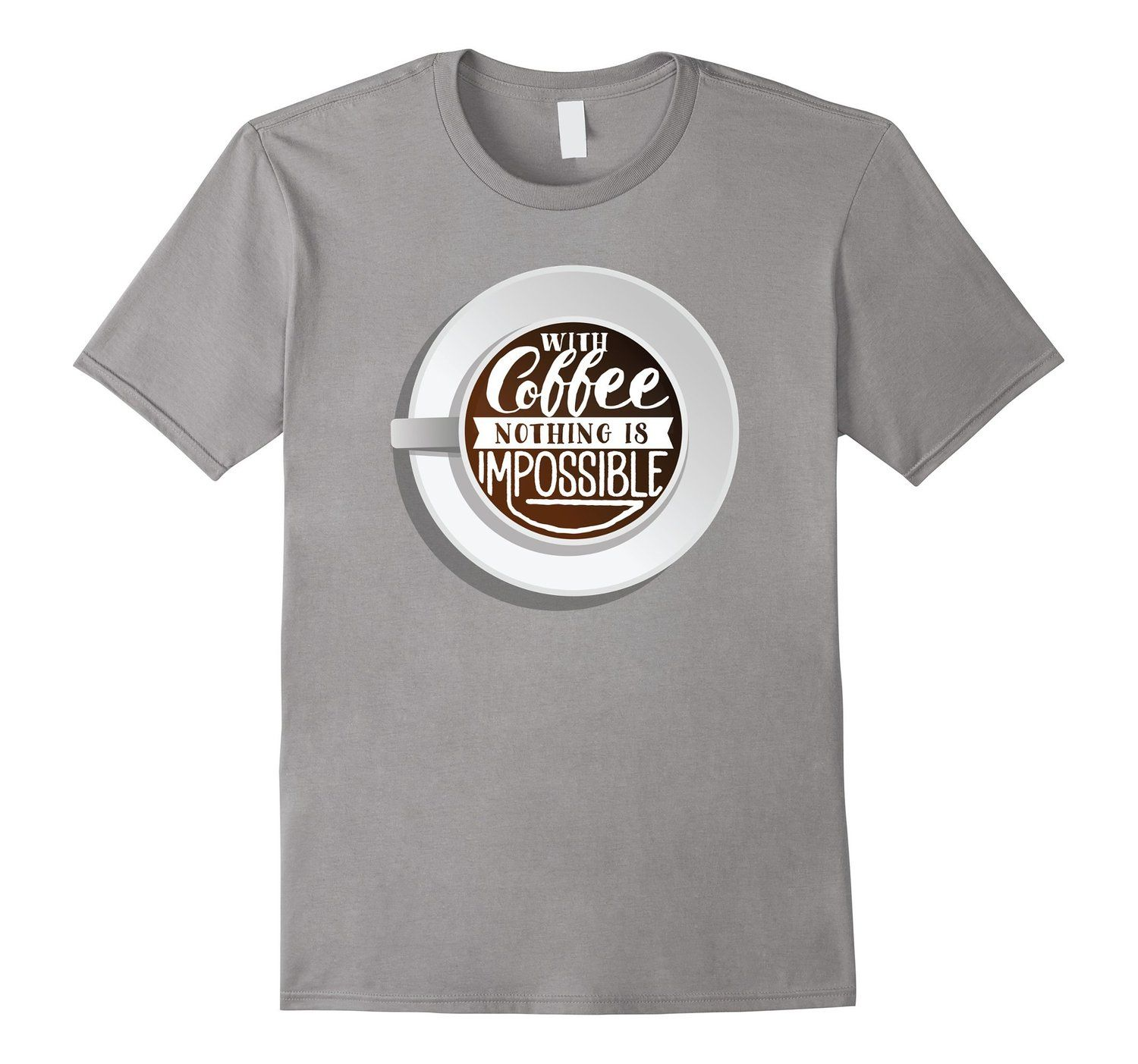 Coffee Quote T Shirt With Coffee Nothing Is Impossible Https