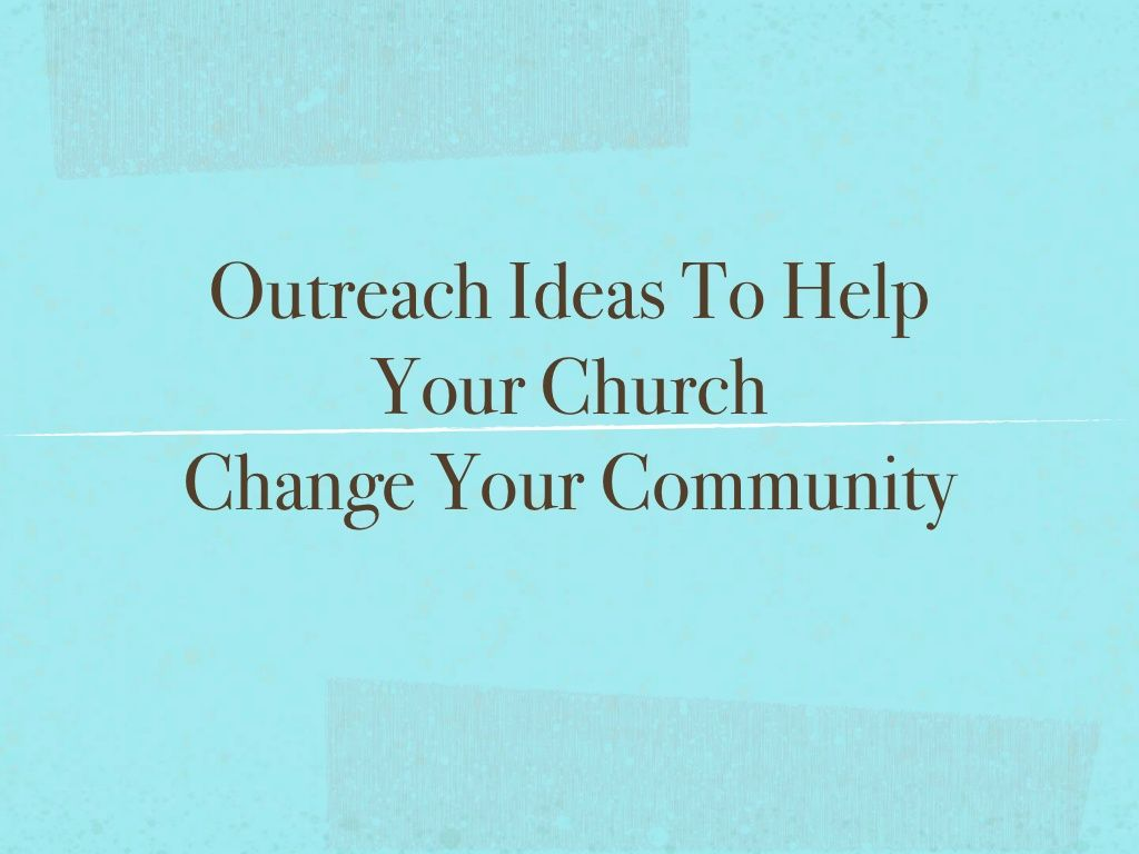 Outreach Ideas To Help Your Church Change Your Community Church Ministry,  Youth Ministry, Church