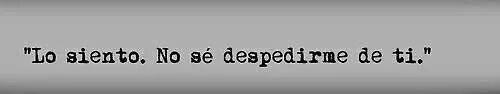 Lo siento. No se despedirme de ti. #amor