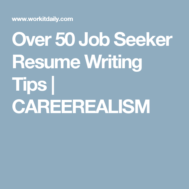 over 50 job seeker resume writing tips careerealism mentoring