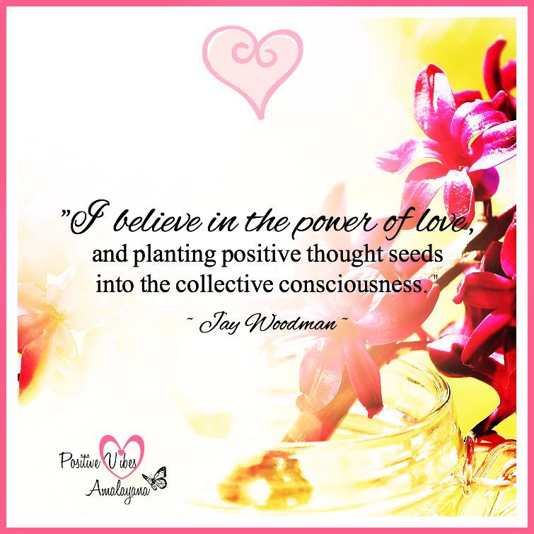 """""""I believe in the power of love, and planting positive thought seeds into the collective consciousness."""" ~ Jay Woodman <3"""