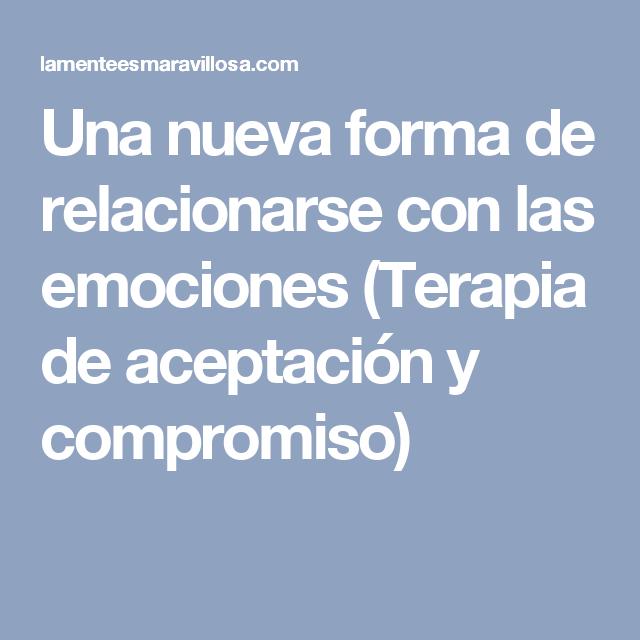 Una nueva forma de relacionarse con las emociones (Terapia de aceptación y compromiso)