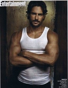 Joe Manganiello  -- LOOK WISE THIS IS THE TYPE OF GUY ID WANT TO LOOK AT THE REST OF MY LIFE. I LOVE HIM AND HIS BIG NOSE LOL SO HOT