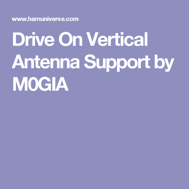 Drive On Vertical Antenna Support by M0GIA