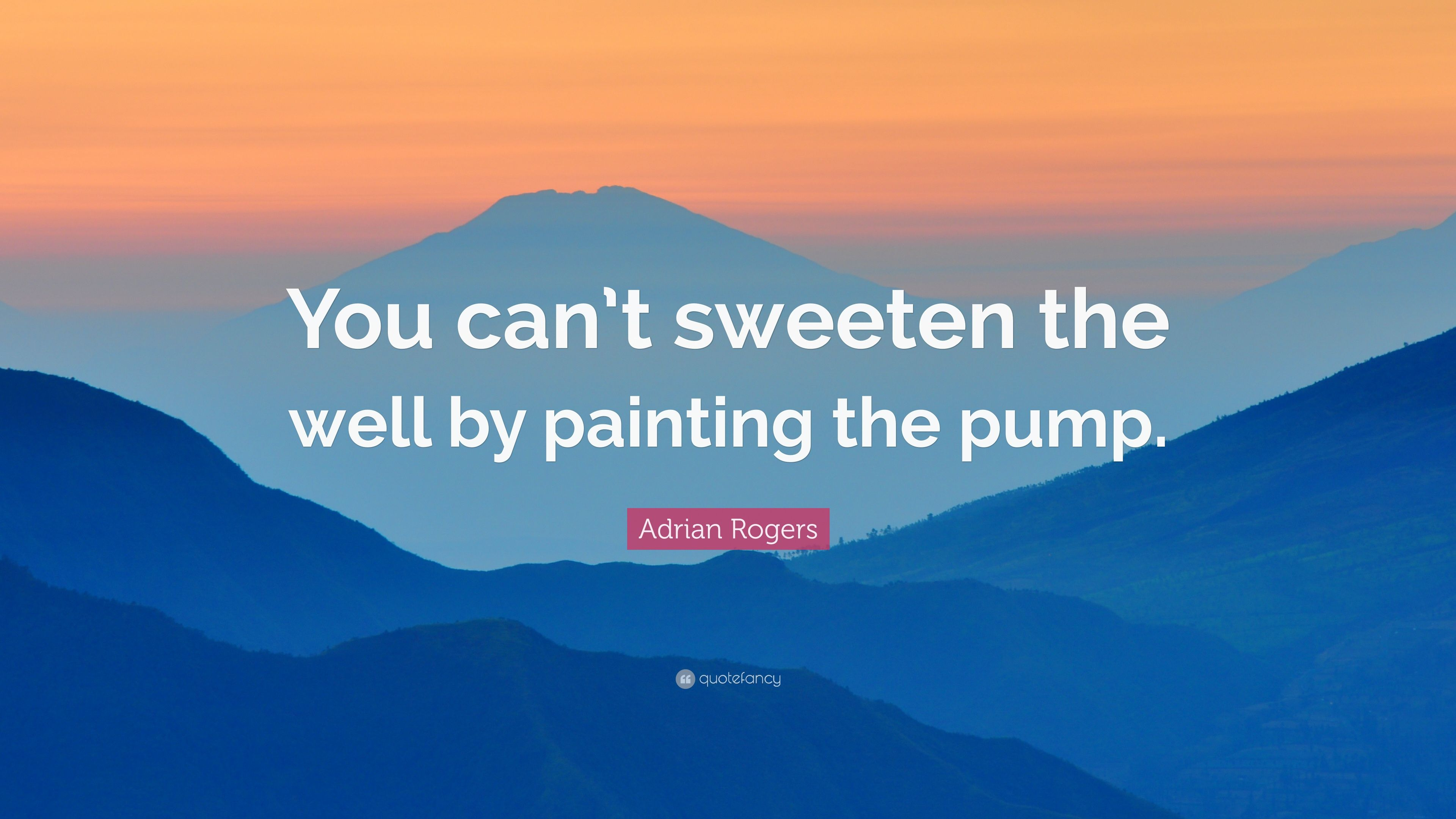 Adrian Rogers Quote You Can T Sweeten The Well By