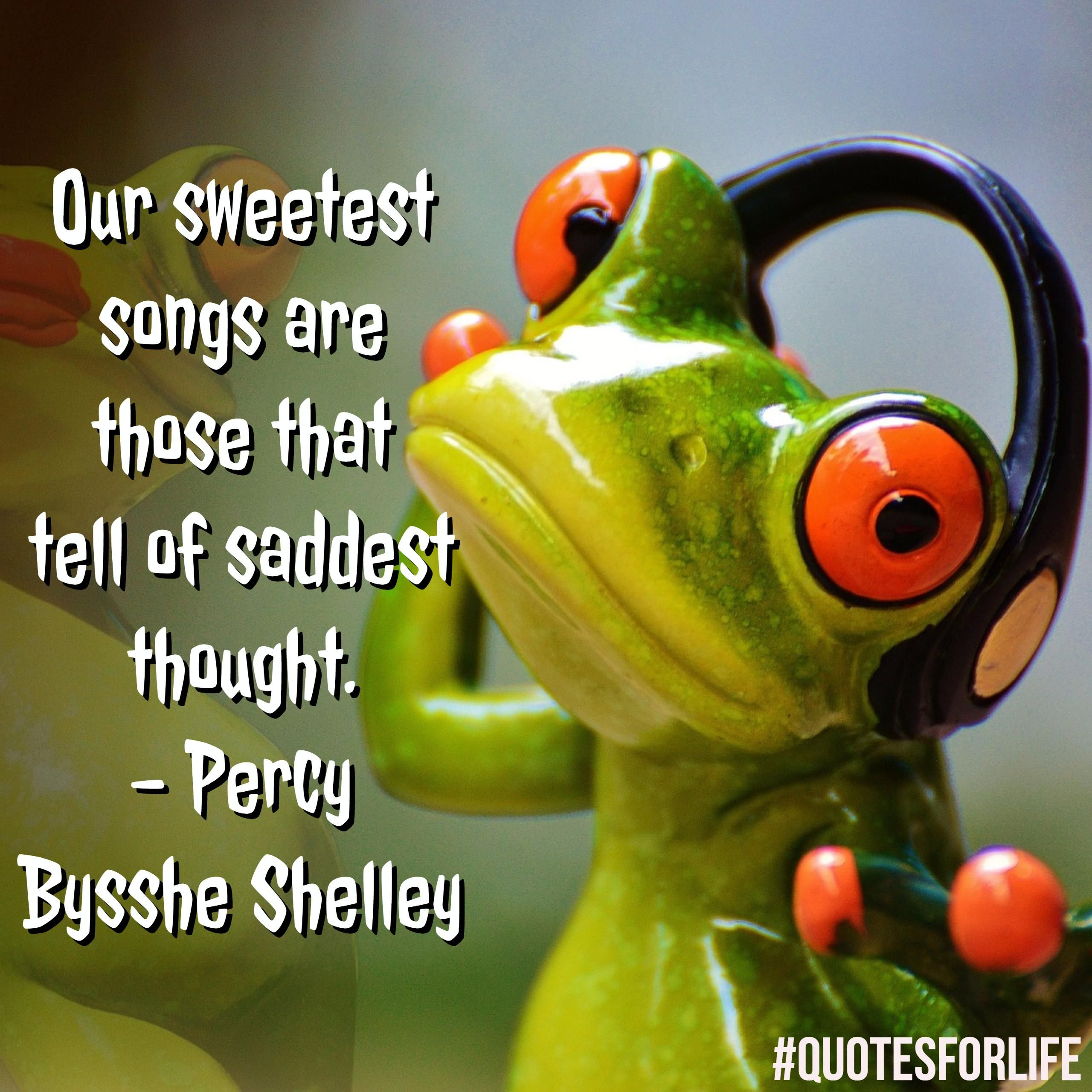 Percy bysshe shelley quotes quotesgram - Quotes For Life Our Sweetest Songs Are Those That Tell Of Saddest Thought