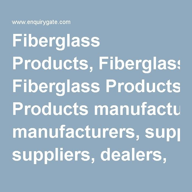 Fiberglass Products Fiberglass Products Manufacturers Suppliers Dealers Exporters And Importers In Fiberglass Promote Your Business Manufacturing