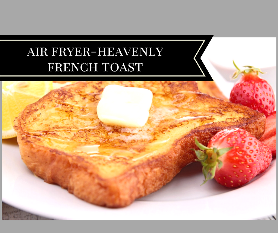 Air FryerPerfectly Done, Heavenly French Toast Recipe