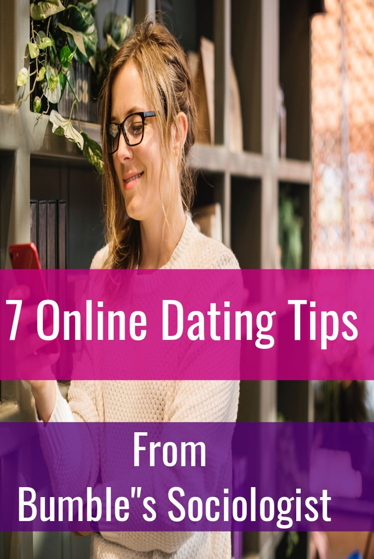 7 OnlineDating Tips from Bumble's Sociologist. Online