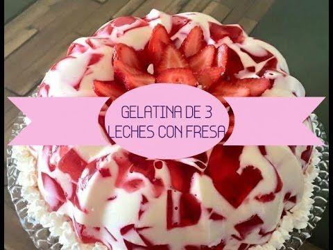 Gelatina de 3 leches con fresa youtube gelatinas - Gelatina leche condensada ...