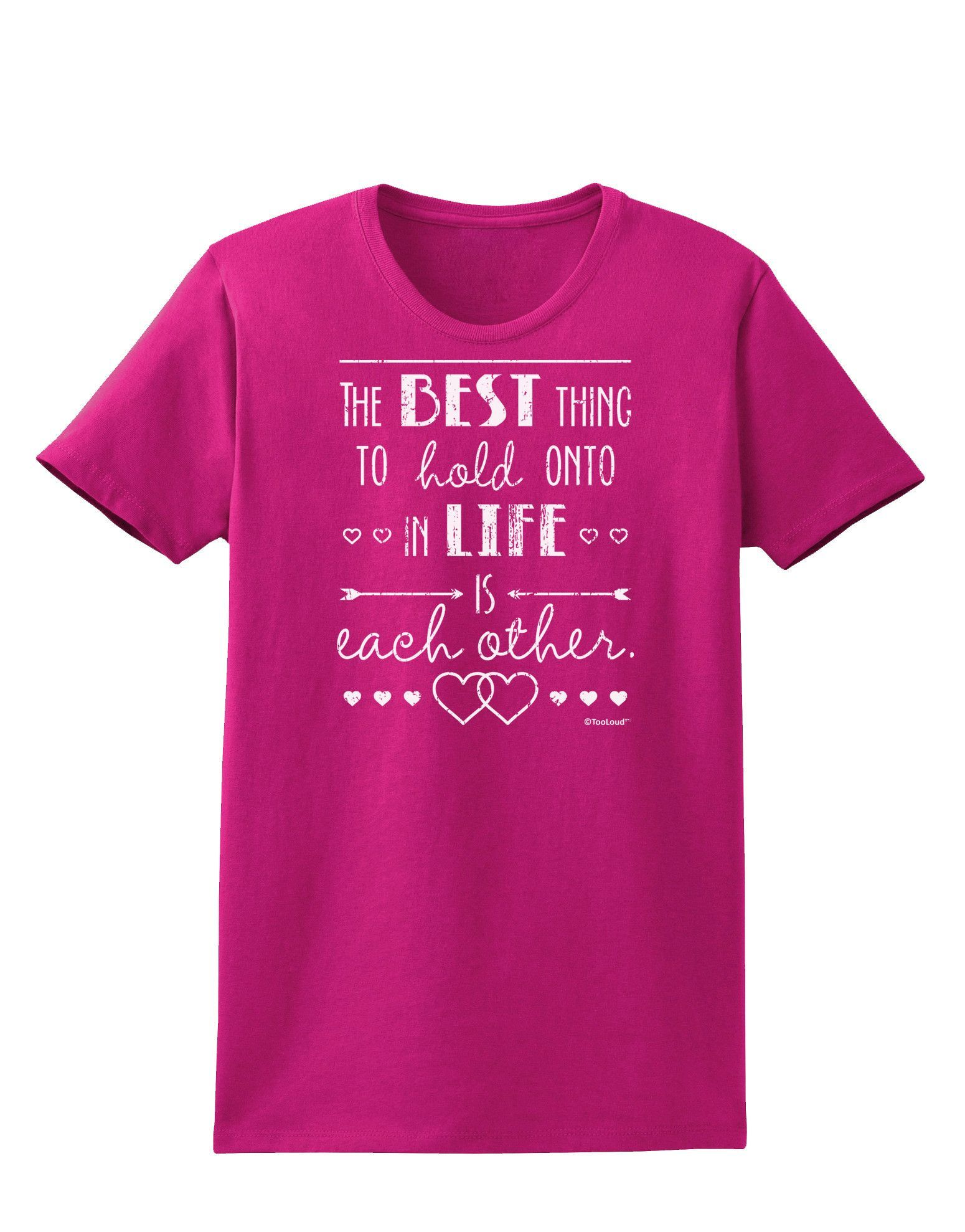 TooLoud The Best Thing to Hold Onto in Life is Each Other - Distressed Womens Dark T-Shirt