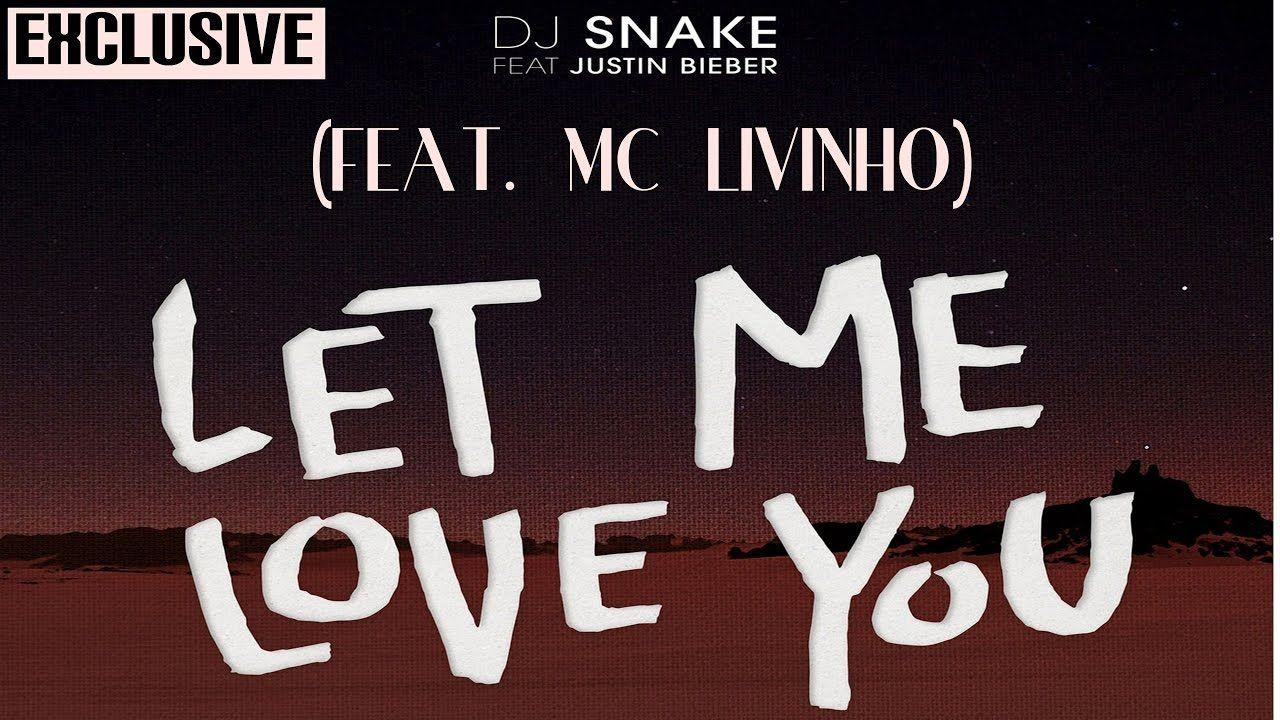 DJ Snake (Ft. Justin Bieber & MC Livinho) - Let Me Love You (Deixa Eu Te...