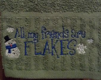Winter Theme - All my friends are flakes -Embroidered Kitchen Towels