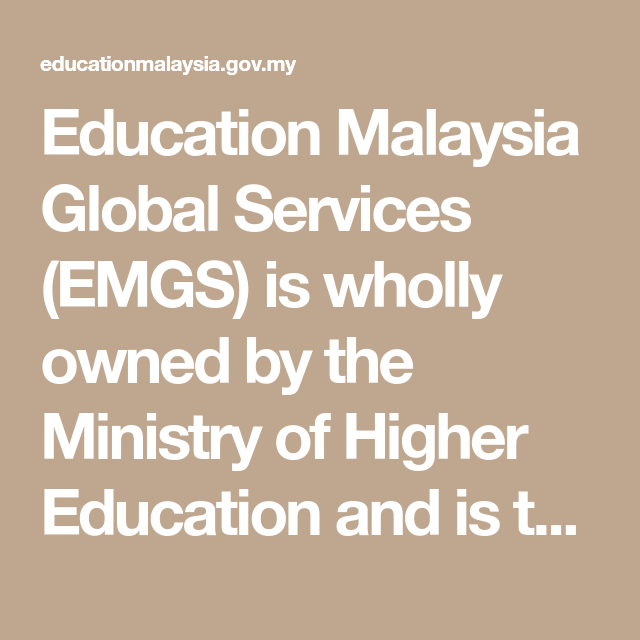 Education Malaysia Global Services Emgs Is Wholly Owned By The Ministry Of Higher Education And Is The Official Education Education System Public University