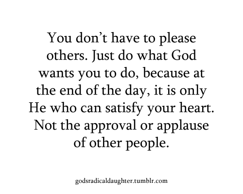 Don't seek the applause or approval of others    Seek to