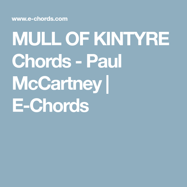 Mull Of Kintyre Chords Paul Mccartney E Chords Mull Of Kyntire