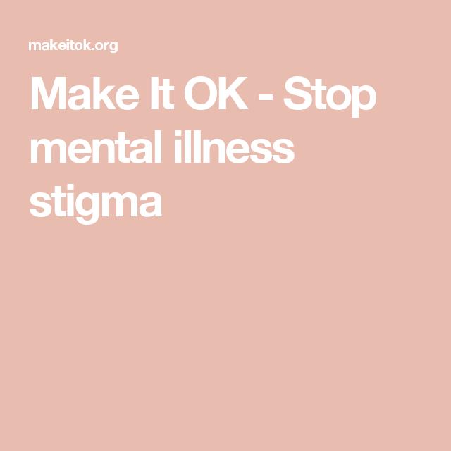 Make It Ok Stop Mental Illness Stigma Adhd Mental Health