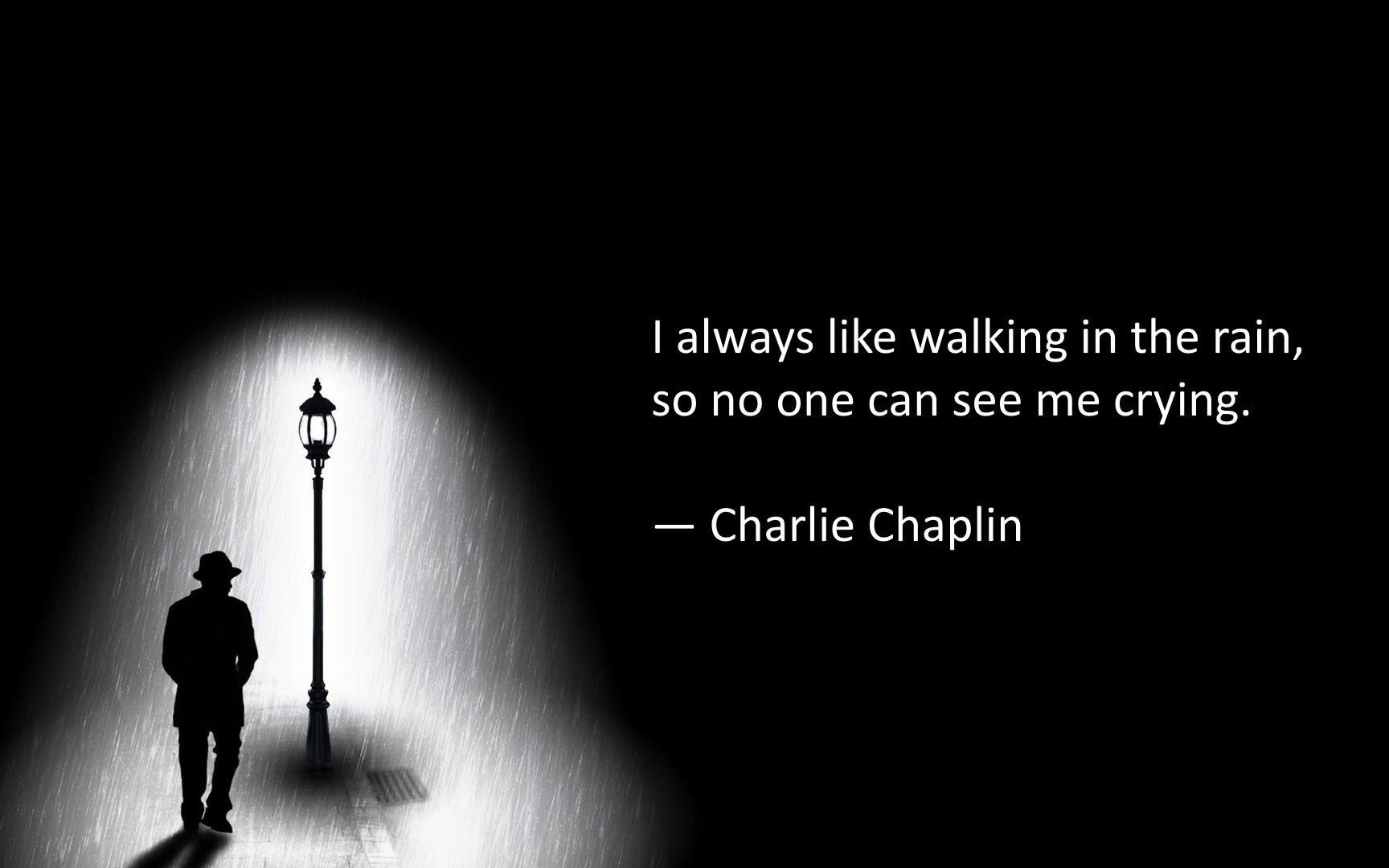 I Always Like Walking In The Rain So No One Can See Me Crying Charlie Chaplin Charlie Chaplin Quotes Charlie Chaplin Rain Quotes
