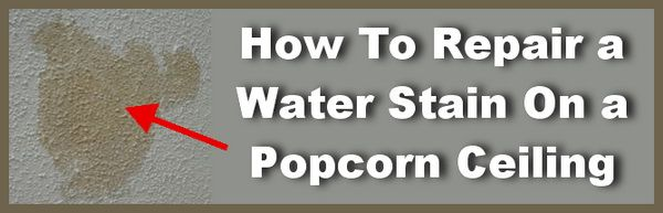 How To Repair Water Stain Popcorn Ceiling