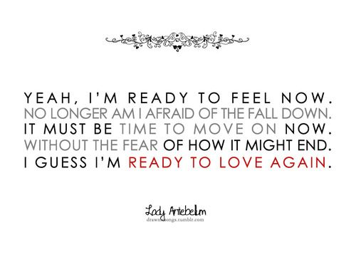 Lady Antebellum Ready To Love Again I M Finally Over You And It Feels Great I Remember Feeling This Way Right Befo Quotes Happy Quotes Love Again Quotes