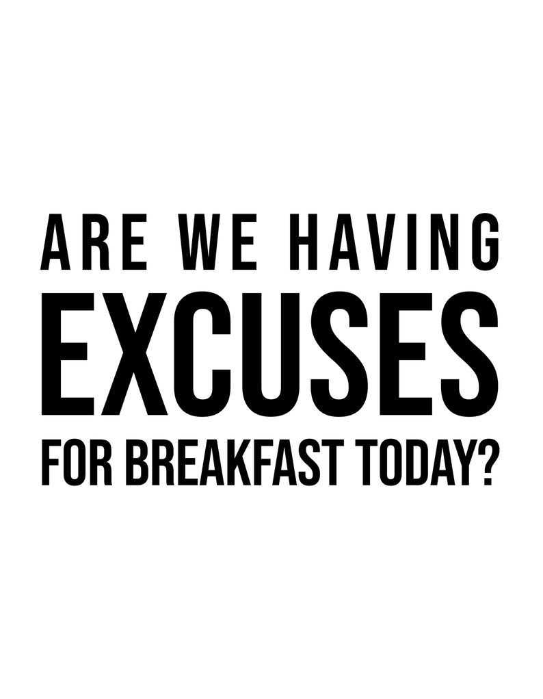 Excuses For Breakfast Motivational Poster Inspirational Etsy Excuses Quotes Perfection Quotes Sarcastic Quotes
