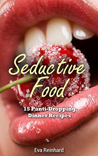 Photo of Seductive Food: 15 Panti-Dropping Dinner Recipes (Romance, S…