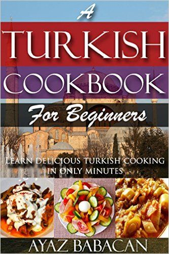 A turkish cookbook for beginners learn delicious turkish cooking in food a turkish cookbook forumfinder