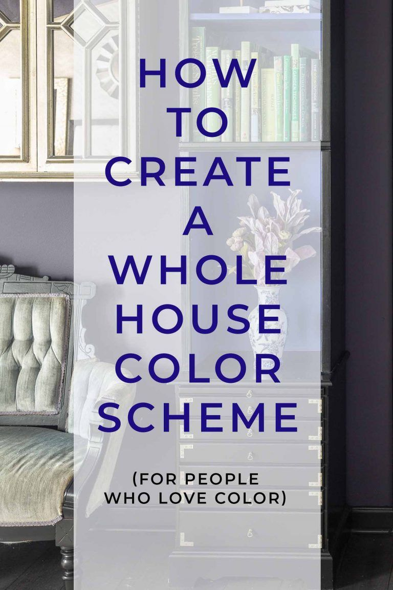HOW TO CREATE A WHOLE HOUSE COLOR SCHEME EVEN IF YOU LOVE