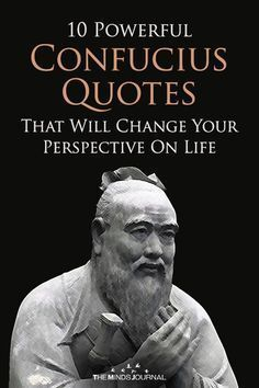 Confucius: 10 Powerful Confucius Quotes That Will Change Your Perspective On Life.  Many of them a...