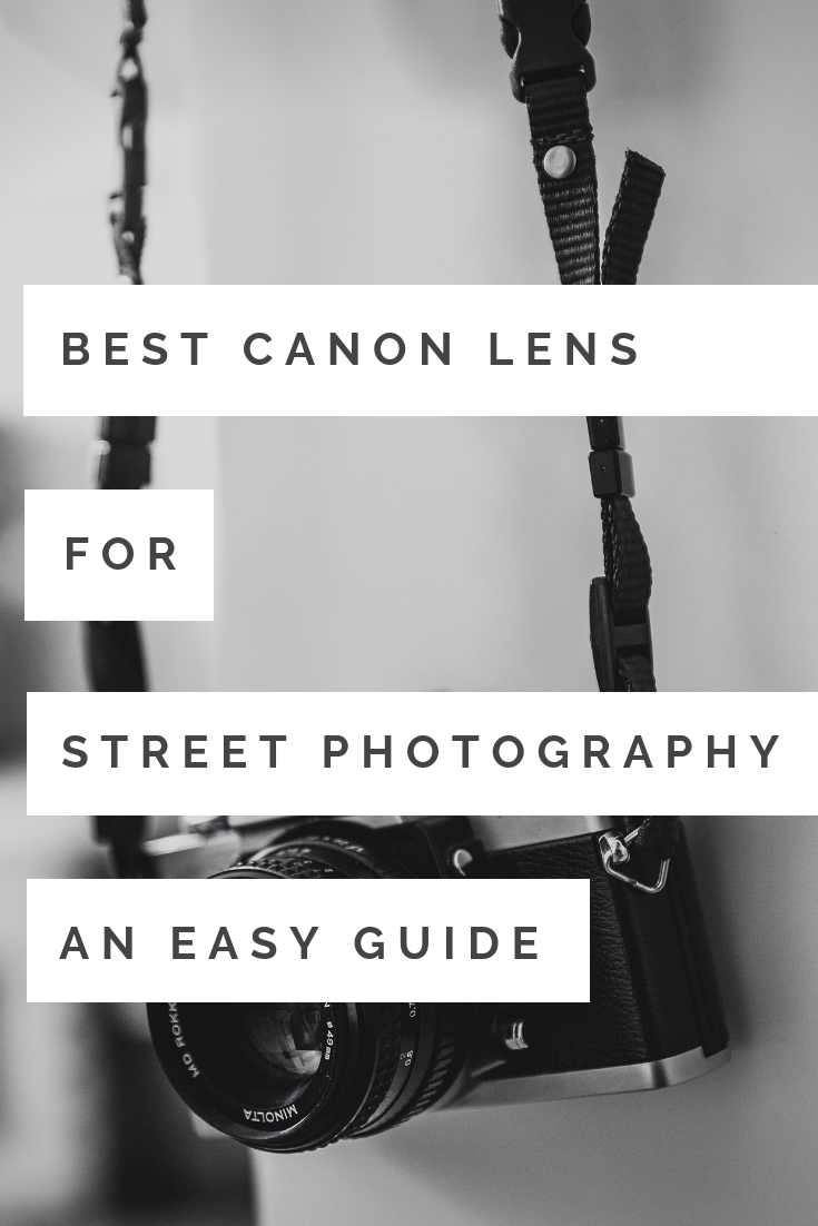 What is the best Canon lensfor street photography? An easy