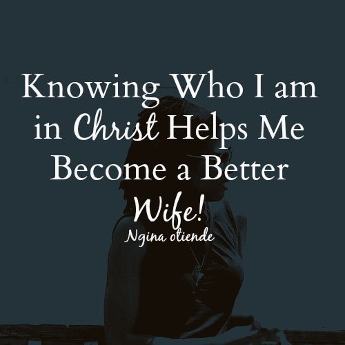 Knowing who I am in Christ helps me become a better wife!