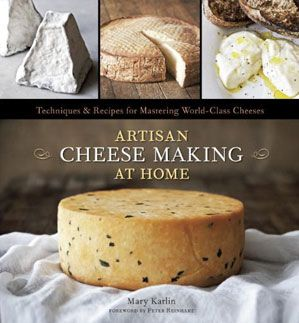 We want this book! Artisan Cheese Making at Home by Mary Karlin