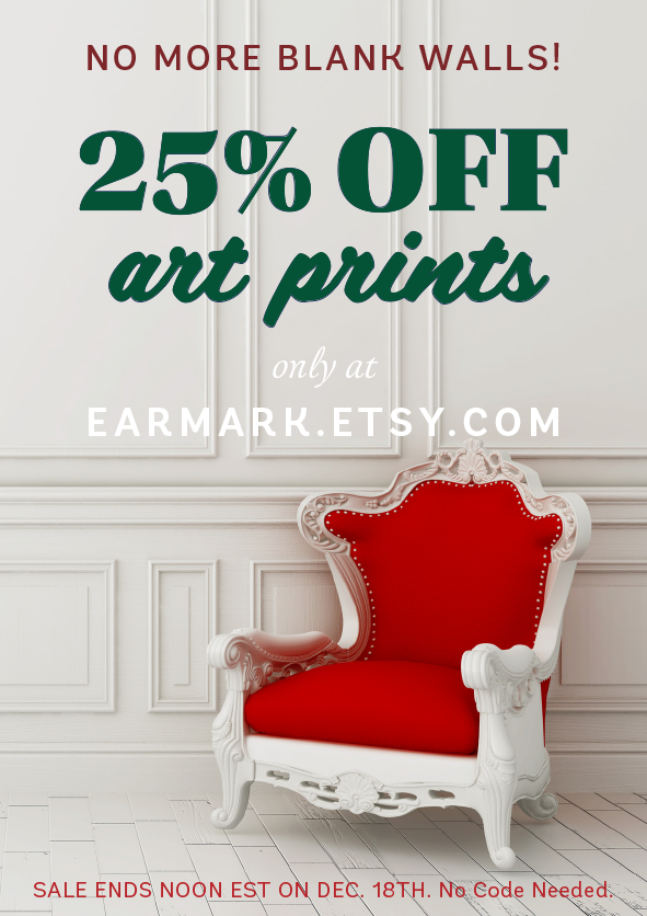 25% off ALL Art prints in our Etsy shop until Thursday at noon, est. Our biggest print sale yet! Ho! Ho! Ho! No code needed. :)