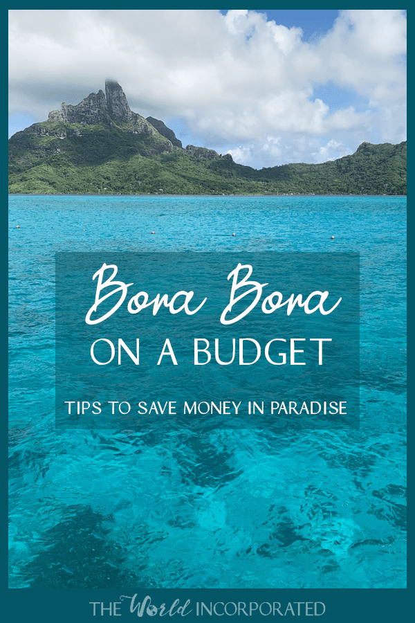 Is it possible to visit Bora Bora on a budget? Here are some practical tips to save money if a vacation to Bora Bora is on your bucket list. This post details the hidden costs of Bora Bora, the budget breakers of Bora Bora, and useful advice to save money in Bora Bora. Don't be discouraged - it is possible to visit paradise on a budget and save money in Bora Bora!
