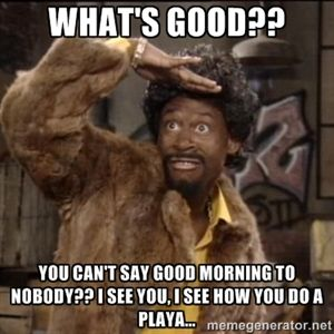 What S Good You Can T Say Good Morning To Nobody I See You I See How You Do A Playa Jerome Martin Funny Ghetto Memes Ghetto Humor Scorpio Funny