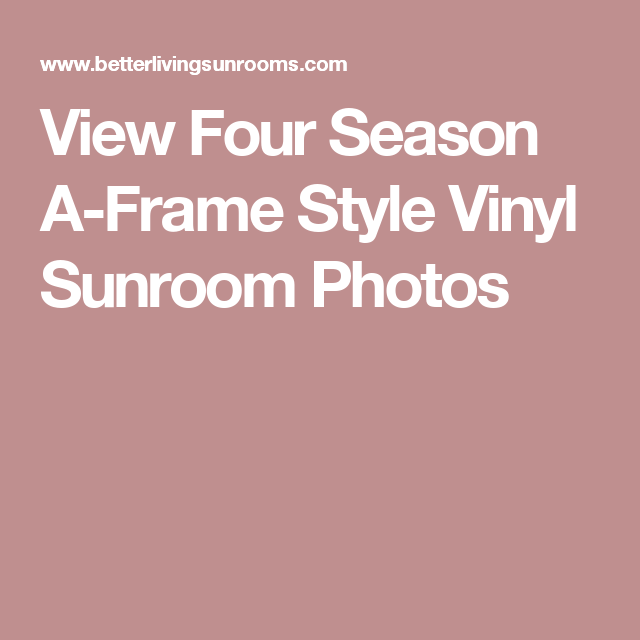 View Four Season A Frame Style Vinyl Sunroom Photos Sunroom Fashion Frames Four Season