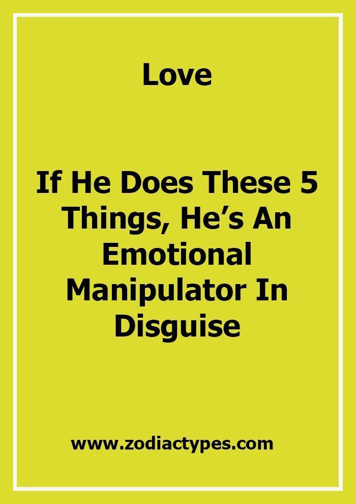 If He Does These 5 Things, He�s An Emotional Manipulator In Disguise - ZodiacTypes #WhatIsLove #love #howtodisguiseyourself