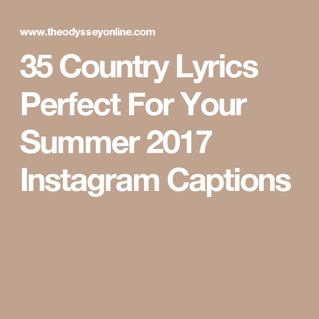 35 Country Lyrics Perfect For Your Summer 2017 Instagram Captions