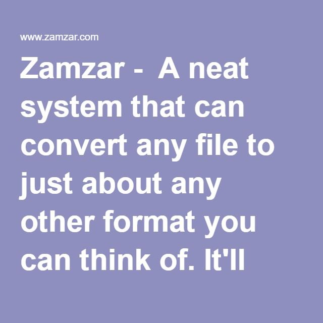 Zamzar - A neat system that can convert any file to just about any
