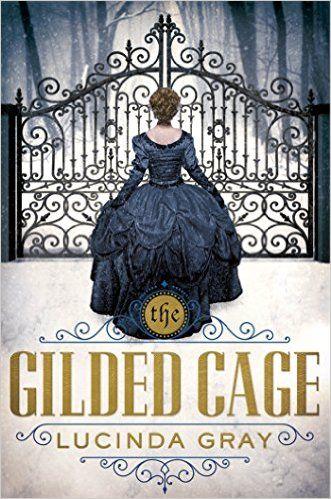 The Gilded Cage: Lucinda Gray: 9781627791816: Amazon.com: Books