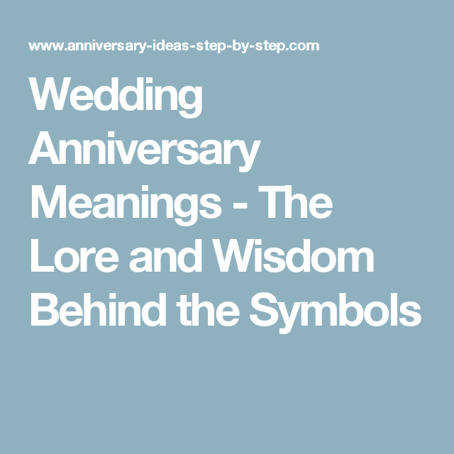 Wedding Anniversary Meanings The Lore And Wisdom Behind The