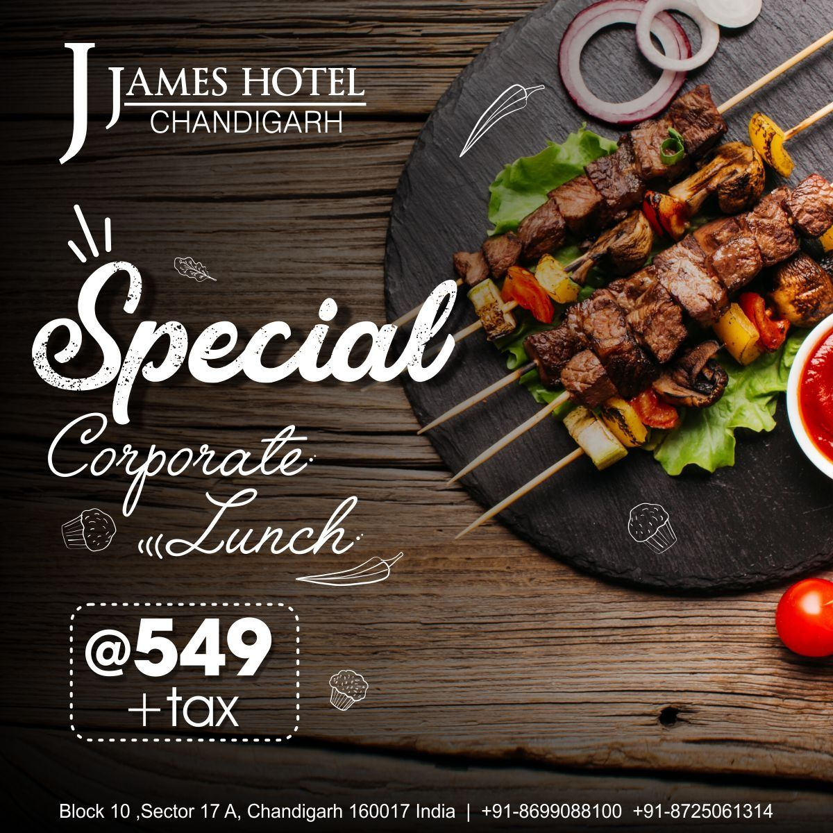 Loosen up your ties and make most of the delicious corporate lunch buffet at James Hotel, Chandigarh with an exclusive price only for our hardworking corporates.   Timings – 12 Noon to 3 PM (Everyday)  For INR 549 + Taxes  For bookings, contact: 8699088100, 8725061314, 8725061315.