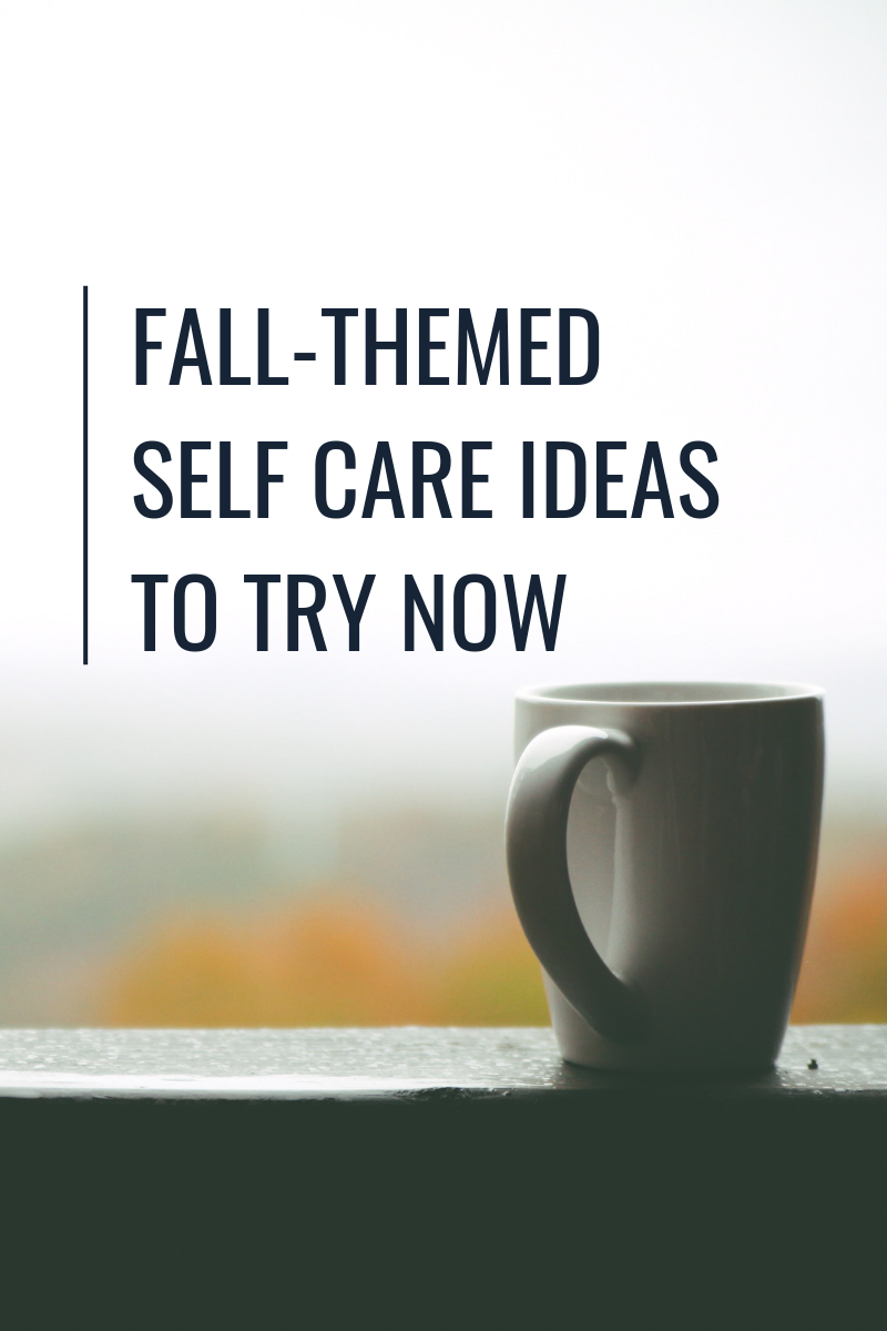 Fall Themed Self Care Ideas To Try Now Self Care Self Care